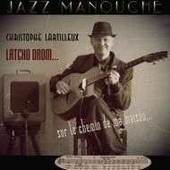 """Christophe Lartilleux - Latcho Drom : """"sur le chemin de ma maison"""""""